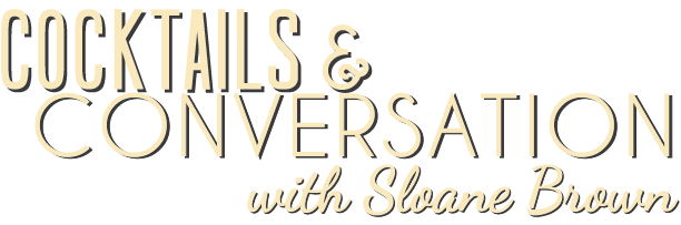 Cocktails and Conversations with Sloane Brown