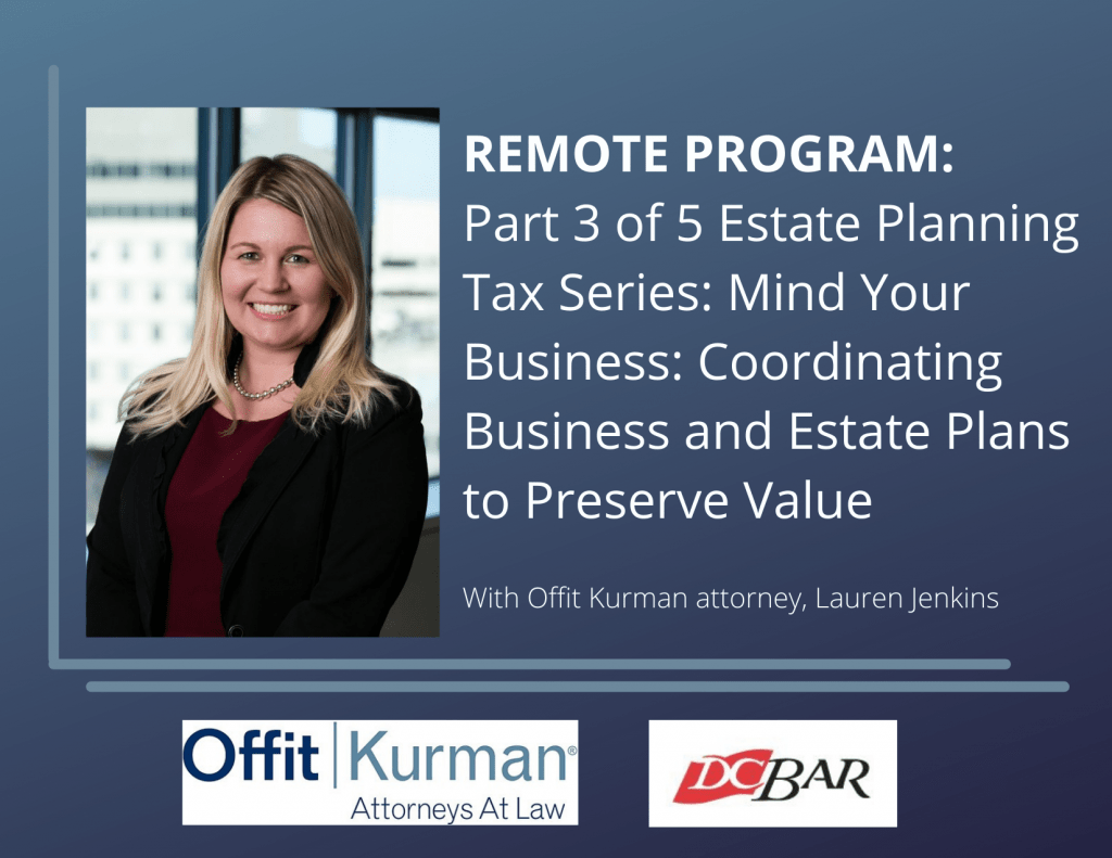 Lauren Jenkins REMOTE PROGRAM_ Part 3 of 5 Estate Planning Tax Series_ Mind Your Business_ Coordinating Business and Estate Plans to Preserve Value (1)