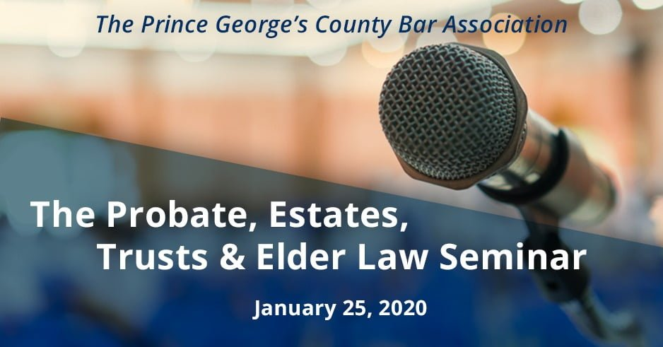The prince george's count bar association, big microphone in top right corner- below reads: The Probate, Estates, Trusts & Elder Law Seminar on January 25, 2020